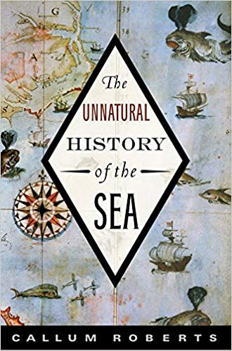 The Unnatural History of the Sea by Callum Roberts