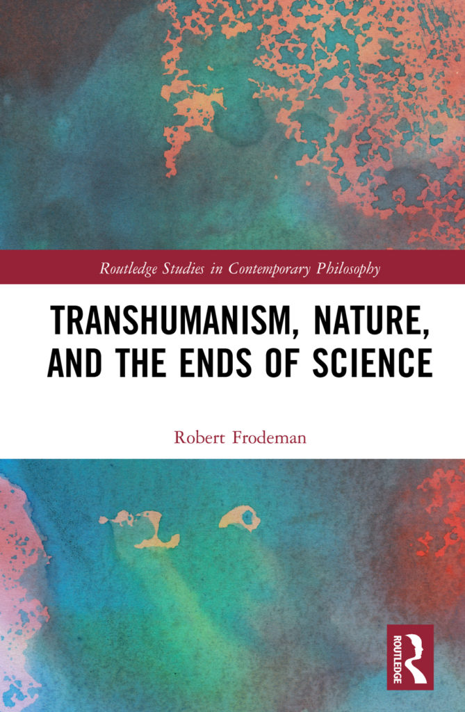 TRANSHUMANISM, NATURE, AND THE ENDS OF SCIENCE by Robert Frodeman