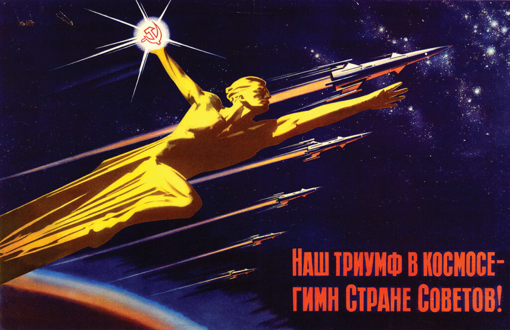 """Our Triumph in the Cosmos is Our Anthem to the Soviet Union!"" 1950s-1960s"