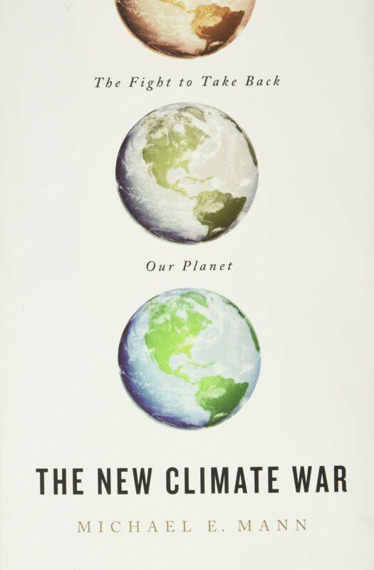Michael E. Mann, THE NEW CLIMATE WAR (2020)