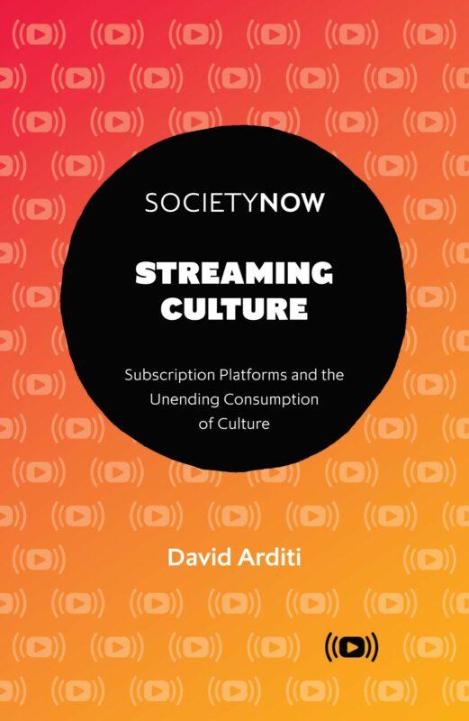 David Arditi, STREAMING CULTURE (2021)